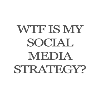 wtf is my social media strategy